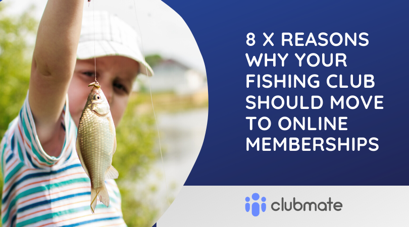 8 x Reasons Why Your Fishing Club Should Move to Online Memberships