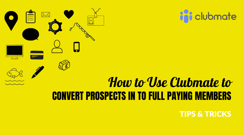 How to Use Clubmate to Convert Prospects in to Full Paying Members